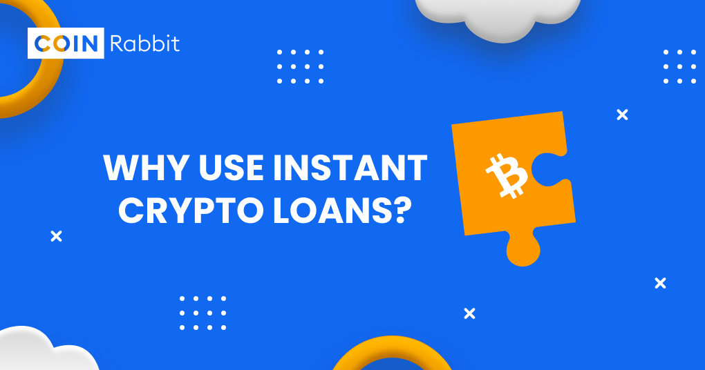 Why use Instant Crypto Loans?